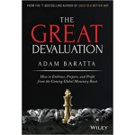The Great Devaluation : How to Embrace, Prepare, and Profit from the Coming Global Monetary Reset