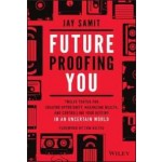 Future Proofing You : Twelve Truths for Creating Opportunity, Maximizing Wealth, and Controlling your Destiny in an Uncertain World
