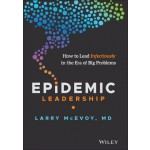 Epidemic Leadership : How to Lead Infectiously in the Era of Big Problems