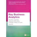 Key Business Analytics: The 60+ tools every manager needs to turn data into insights : - better understand customers, identify cost savings and growth opportunities