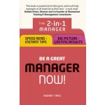 Be a Great Manager - Now!: The 2-in-1 Manager: Speed Read - Instant Tips; Big Picture - Lasting Results