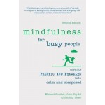 Mindfulness for Busy People: Turning frantic and frazzled into calm and composed