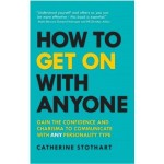 How to Get On with Anyone: Gain the confidence and charisma to communicate with ANY personality type