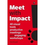 MEET WITH IMPACT: 40 VISUAL TOOLS FOR PRJODUCTIVE MEETINGS AND ENGAGING WORKSHOPS