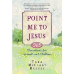 Point Me to Jesus: 365 Devotions for Parents and Children
