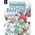 Manga Crash Course Fantasy: How to Draw Anime and Manga Step by Step