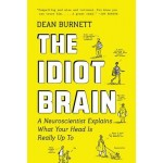 The Idiot Brain: A Neuroscientist Explains What Your Head Is Really Up to