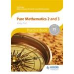 AS/AL C/Int'l Pure Maths 2&3 Practice Bk