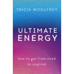 Ultimate Energy: How To Get From Tired To Inspired