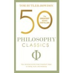 50 Philosophy Classics: Your shortcut to the most important ideas on being, truth, and meaning
