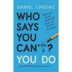 Who Says You Can't? You Do: The life-changing self help book that's empowering people around the world to live an extraordinary life