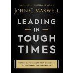 Leading in Tough Times : Overcome Even the Greatest Challenges with Courage and Confidence