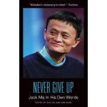Never Give Up: Jack Ma In His Own Words: Jack Ma in His Own Words