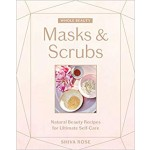 Whole Beauty: Masks & Scrubs : Natural Beauty Recipes For Ultimate Self-Care