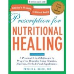 Prescription for Nutritional Healing, Fifth Edition: A Practical A-to-Z Reference to Drug-Free Remedies Using Vitamins, Minerals, Herbs & Food Supplements
