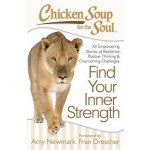 Chicken Soup for the Soul: Find Your Inner Strength: 101 Empowering Stories of Resilience, Positive Thinking, and Overcomingchallenges
