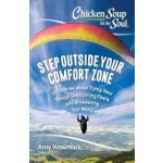 Chicken Soup for the Soul: Step Outside Your Comfort Zone: 101 Stories About Trying New Things, Overcoming Fears, and Broadening Yo
