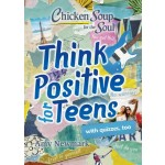 Chicken Soup for the Soul: Think Positive for Teens