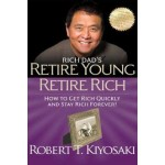 Rich Dad's Retire Young Retire Rich: How to Get Rich Quickly and Stay Rich Forever!