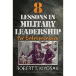 8 Lessons in Military Leadership for Entrepreneurs: How Military Values and Experience Can Shape Business and Life
