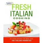 Fresh Italian Cooking: Delicious Recipes for More Than 100 Italian Favorites