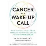 Cancer as a Wake-Up Call: An Oncologist's Integrative Approach to What You Can Do to Become Whole Again