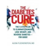 The Diabetes Cure: The 5-Step Plan to Eliminate Hunger, Lose Weight, and Reverse Diabetes for Good!