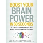 Boost Your Brain Power in 60 Seconds: The 4-Week Plan for a Sharper Mind, Better Memory, and Healthier Brain