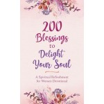 200 Blessings to Delight Your Soul: A Spiritual Refreshment for Women Devotional
