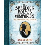 SHERLOCK HOLMES COMPANION: AN ELEMENTARY GUIDE