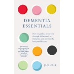 Dementia Essentials : How to Guide a Loved One Through Alzheimer's or Dementia and Provide the Best Care