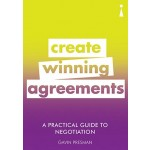 A PRACTICAL GUIDE TO NEGOTIATION: CREATE WINNING AGREEMENTS