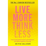 Live More Think Less : Overcoming Depression and Sadness with Metacognitive Therapy
