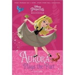 Disney Princess Sleeping Beauty: Aurora Plays the Part