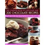 Chocolate and 200 Chocolate Recipes, The Complete Book of: Over 200 delicious easy-to-make recipes for total indulgence, from cookies to cakes, shown step by step in over 700 mouthwatering photographs