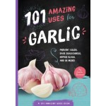 101 Amazing Uses For Garlic