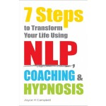 7 STEPS TO TRANSFORM YOUR LIFE USING