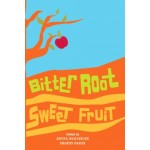 BITTER ROOT, SWEET FRUIT