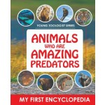 YOUNG ZOOLOGIST SERIES-ANIMALS WHO ARE AMAZING PREDATORS