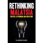 RETHINKING MALAYSIA: POLITICS, EXTREMISM