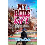 MY 'RUDE' WIFE