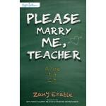 PLEASE MARRY ME, TEACHER