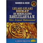 LELAKI-LELAKI HEBAT DI SEKELILING RASULULLAH  S.A.W. -JILID 1