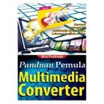PANDUAN PEMULA MULTIMEDIA CONVERTER
