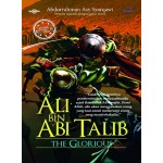 THE GLORIOUS~ALI BIN ABI TALIB