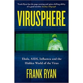VIRUSPHERE: EBOLA, AIDS, INFLUENZA AND THE HIDDEN WORLD OF THE VIRUS--