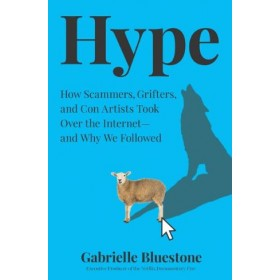 Hype: How Scammers, Grifters, and Con Artists Are Taking Overt The Internets and Why We Followed