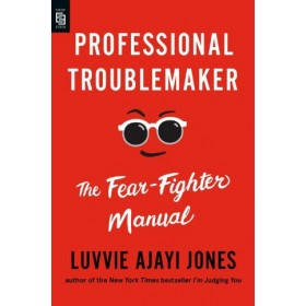 Professional Troublemaker : The Fear-Fighter Manual