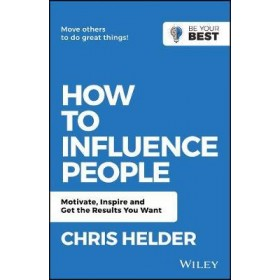 HOW TO INFLUENCE PEOPLE: MOTIVATE, INSPI