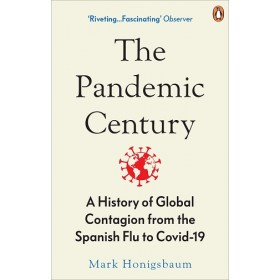 """The Pandemic Century: A History of Global Contagion from the Spanish Flu to Covid-19 """